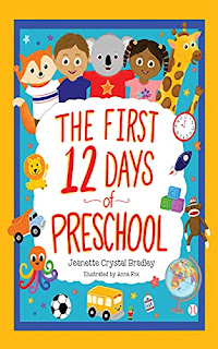 The First 12 Days of Preschool: Reading, Singing, and Dancing Can Prepare Kiddos and Parents! by Jeanette Crystal Bradley - book promotion sites
