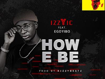 MUSIC: Izzy IC - How E Be ft. Egoyibo