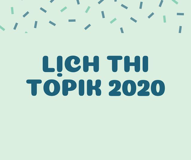 LỊCH ĐĂNG KÝ THI TOPIK 2020