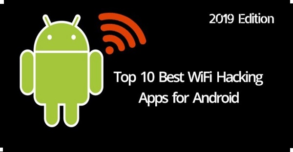 Top 10 Best WiFi Hacking Apps for Android – 2019 Edition