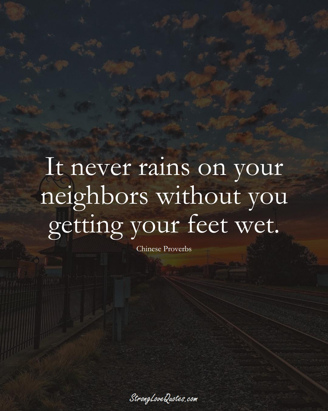 It never rains on your neighbors without you getting your feet wet. (Chinese Sayings);  #AsianSayings