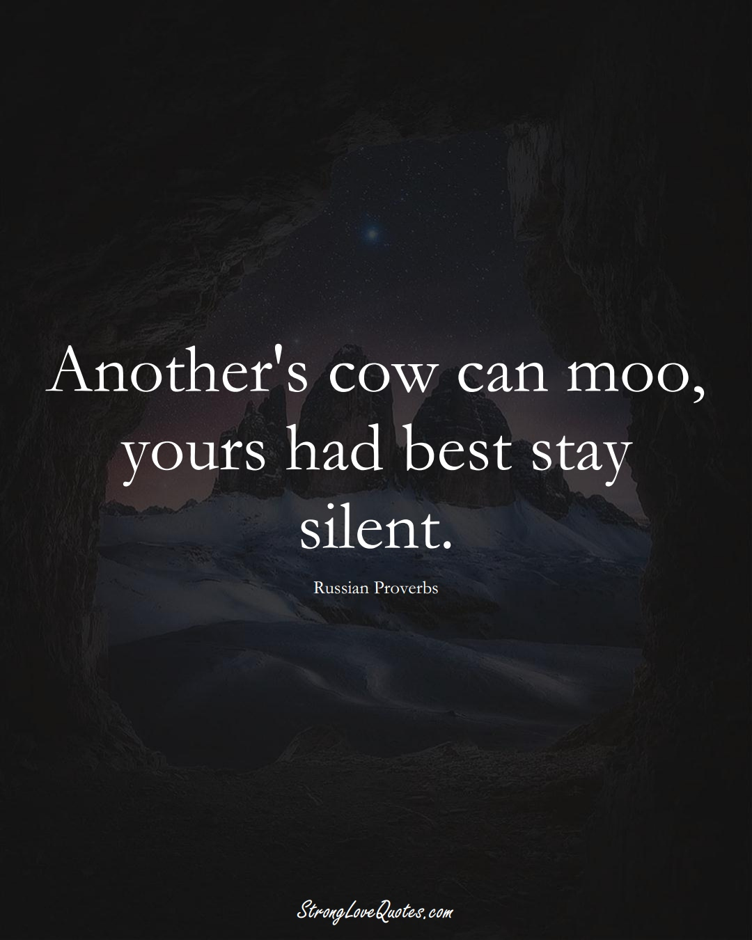 Another's cow can moo, yours had best stay silent. (Russian Sayings);  #AsianSayings