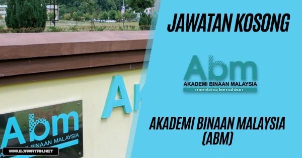 Jawatan Kosong di Akademi Binaan Malaysia (ABM) 2019