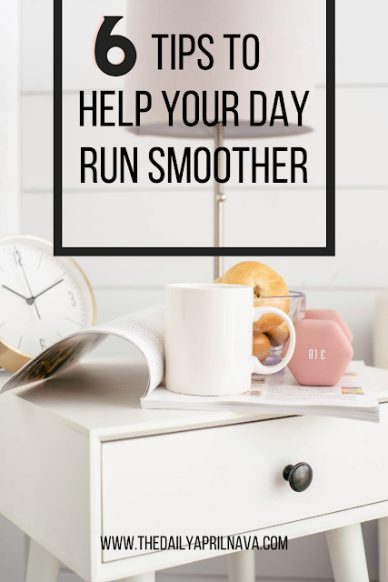 6 Tips To Help Your Day Run Smoother - TheDailyAprilnAva