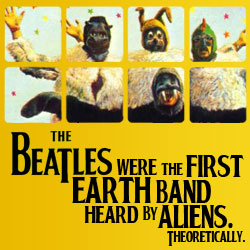 The 10 Coolest Things The Beatles Ever Did: 09. The Beatles Were The First Earth Band Heard By Aliens. Theoretically.