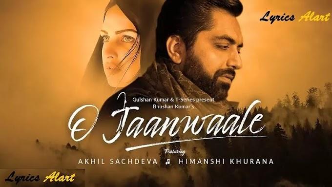 O Jaanwaale Lyrics Akhil | O jane wale lyrics Akhil Sachdeva | Himanshi Khurana