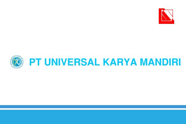 Lowongan Kerja Terbaru: PT Universal Karya Mandiri Batam