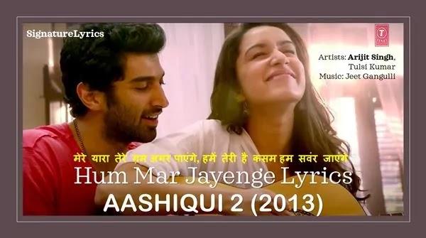 Arijit Singh - Hum Mar Jayenge Lyrics - Aashiqui 2 Song