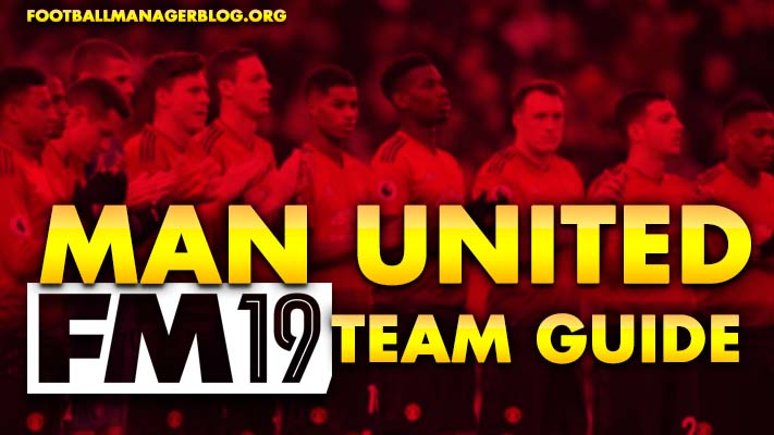 Manchester United Football Manager 2019 Team Guide