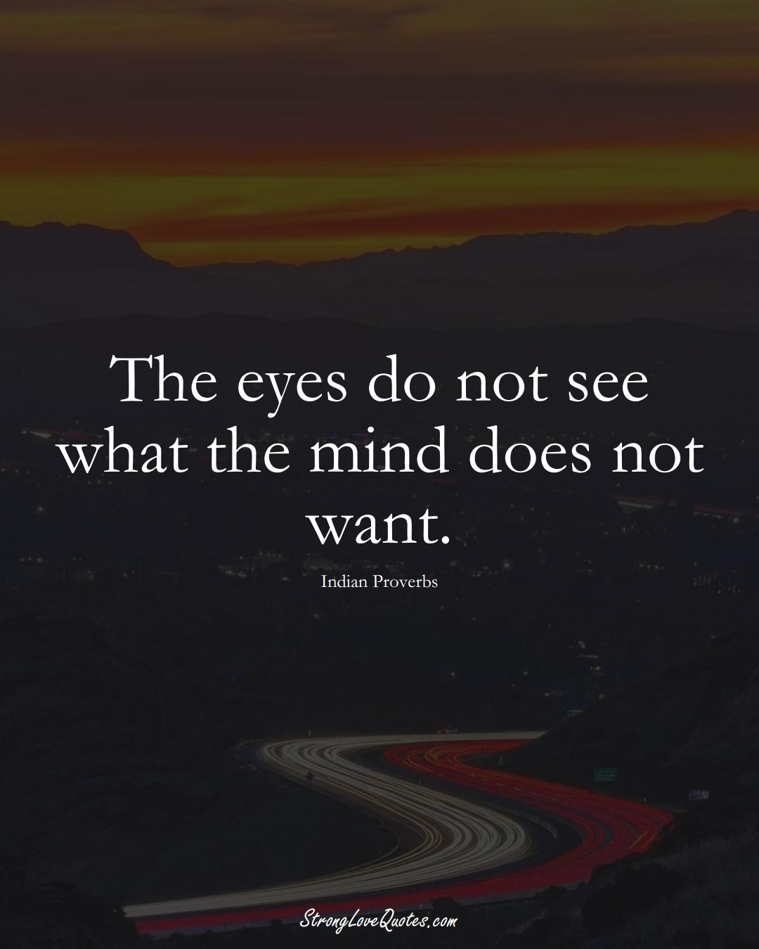 The eyes do not see what the mind does not want. (Indian Sayings);  #AsianSayings
