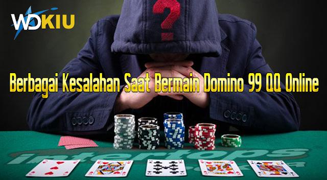 Berbagai Kesalahan Saat Bermain Domino 99 QQ Online