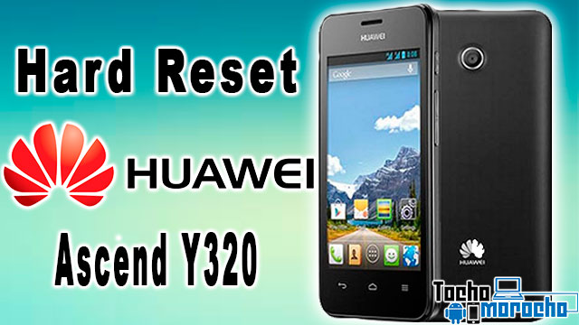 hard reset Huawei Ascend Y320