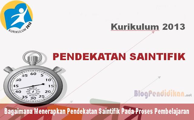 Bagaimana Menerapkan Pendekatan Saintifik Pada Proses Pembelajaran