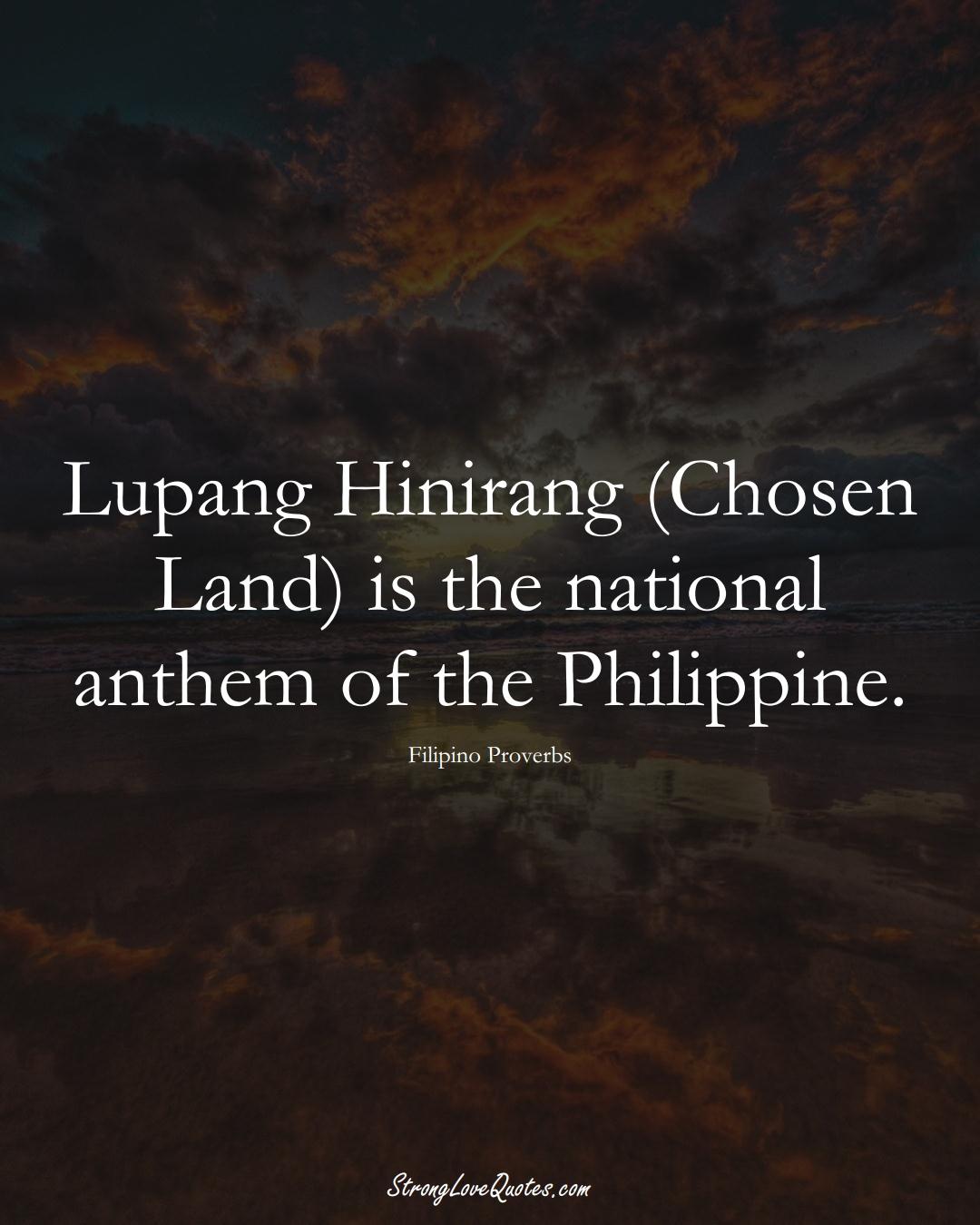 Lupang Hinirang (Chosen Land) is the national anthem of the Philippine. (Filipino Sayings);  #AsianSayings