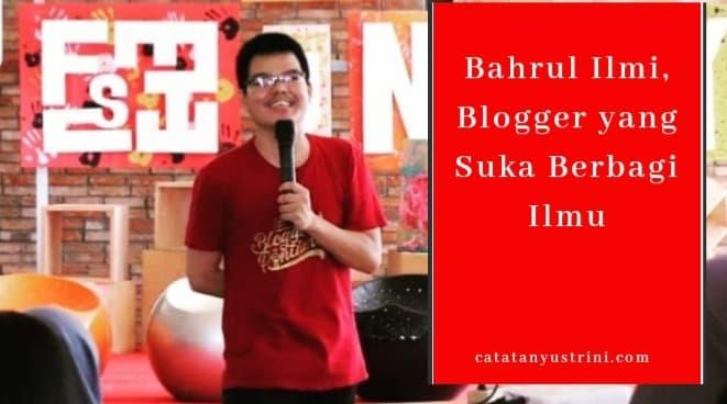 Bahrul Ilmi, Blogger yang Suka Berbagi Ilmu