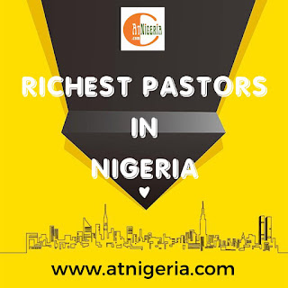 Richest Pastors in Nigeria for this Year