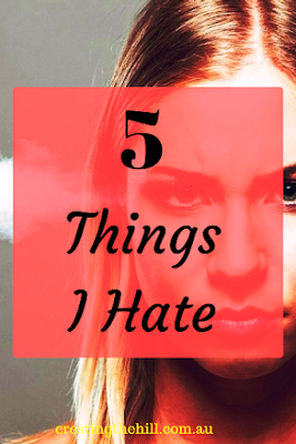 Five Things Friday ~ 5 things I hate