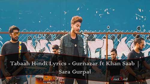 Tabaah-Hindi-Lyrics-Gurnazar-ft-Khan-Saab-Sara-Gurpal