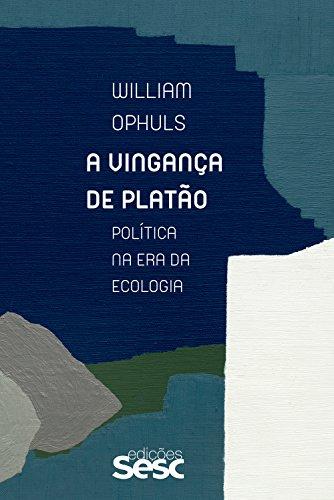 A vingança de Platão: Política na era da ecologia - William Ophuls