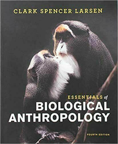 ESSENTIALS OF BIOLOGICAL ANTHROPOLOGY (FOURTH EDITION)