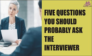 FIVE QUESTIONS YOU SHOULD PROBABLY ASK THE INTERVIEWER
