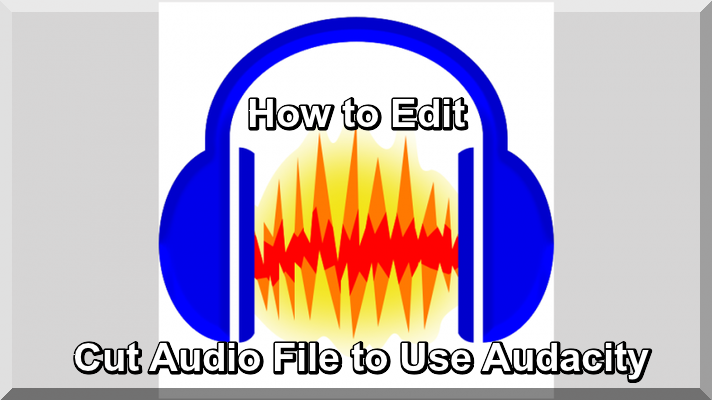 How to Edit Cut Audio File to Use Audacity