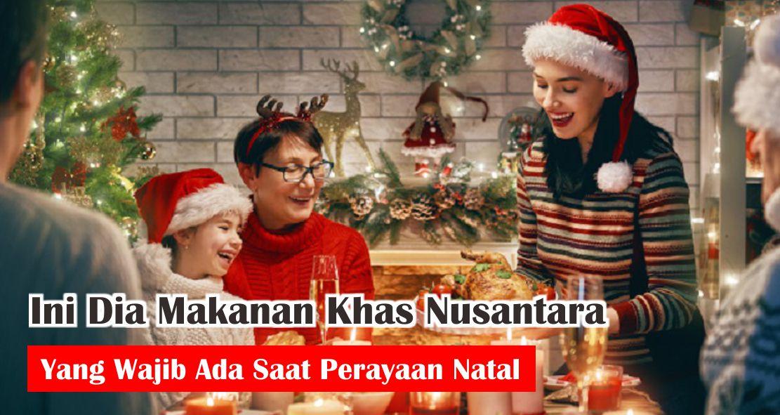 Ini Dia Makanan Khas Nusantara Yang Wajib Ada Saat Perayaan Natal
