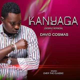 GOSPEL | David Cosmas ~ KANYAGA Gospel Version|[official mp3 Gospel audio]