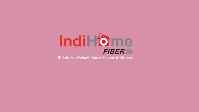 IP Address Default Router Telkom IndiHome