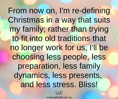 From now on, I'm re-defining Christmas in a way that suits my family; rather than trying to fit into old traditions that no longer work for us. LLC #Christmasquotes