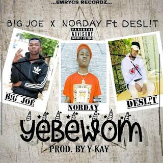 Norday x Big Joe - Yebewom Ft Deslit (Prod By Y-Kay)