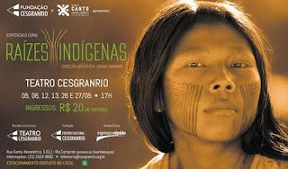 """""""Raízes Indígenas"""" estreia no Teatro Cesgranrio até o dia 27 de maio"""