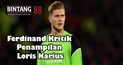 Ferdinand Kritik Penampilan Loris Karius