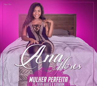 BAIXAR MP3 || Ana Flores Feat. Ivan Aires & Kawan - Mulher Perfeita (2018) [Baixe Novidades Aqui]