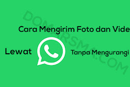 Cara Mengirim Foto dan Video Lewat Whatsapp Tanpa Mengurangi Kualitas