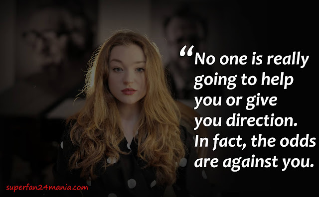 No one is really going to help you or give you direction. In fact, the odds are against you.