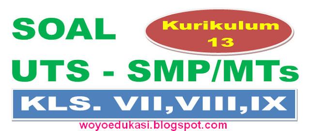 SOAL ULANGAN TENGAH SEMESTER (UTS) K-13 SMP/MTs KELAS 7, 8, 9  LENGKAP
