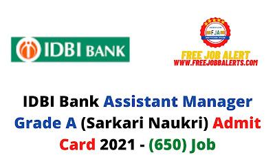 Sarkari Exam: IDBI Bank Assistant Manager Grade A (Sarkari Naukri) Admit Card 2021 - (650) Job