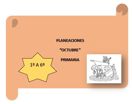 """PLANEACIONES """"Octubre"""" 1º, 2º, 3º, 4º, 5º Y 6º PRIMARIA CICLO ESCOLAR 2020-2021"""