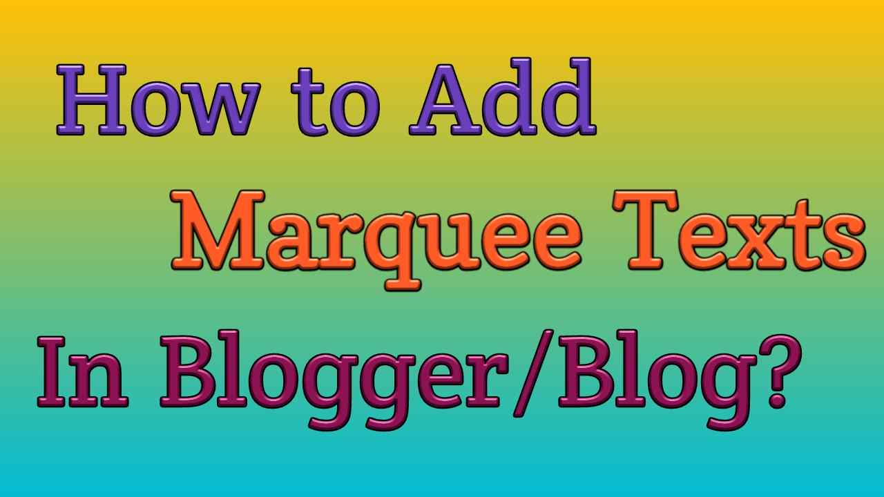 How to Add Marquee Texts in Blogger/Blog?