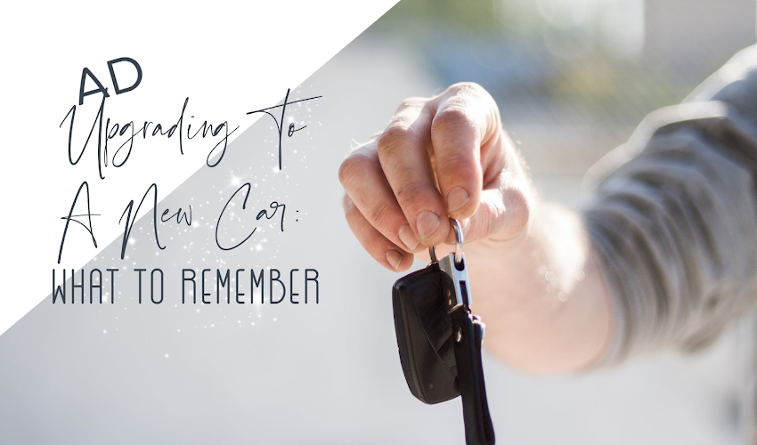 AD:  Upgrading to a new Car - What to Remember!