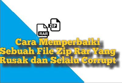 Cara Memperbaiki Sebuah File Zip Rar Yang Rusak dan Selalu ...