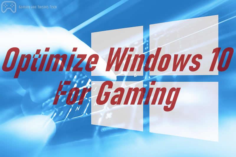 gaming tweaks Optimize Windows for Gaming