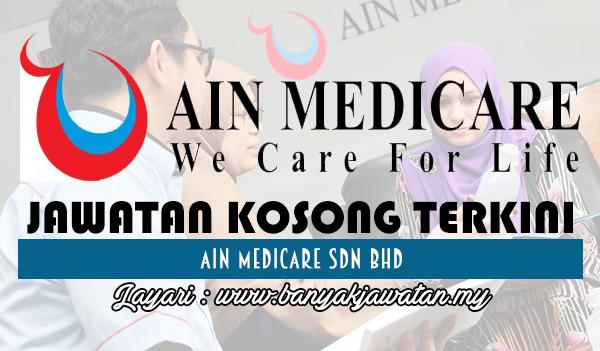 Jawatan Kosong 2017 di Ain Medicare Sdn Bhd www.banyakjawatan.my