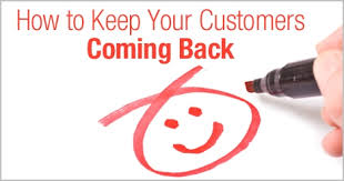 How to Keep your Customers Coming back to You
