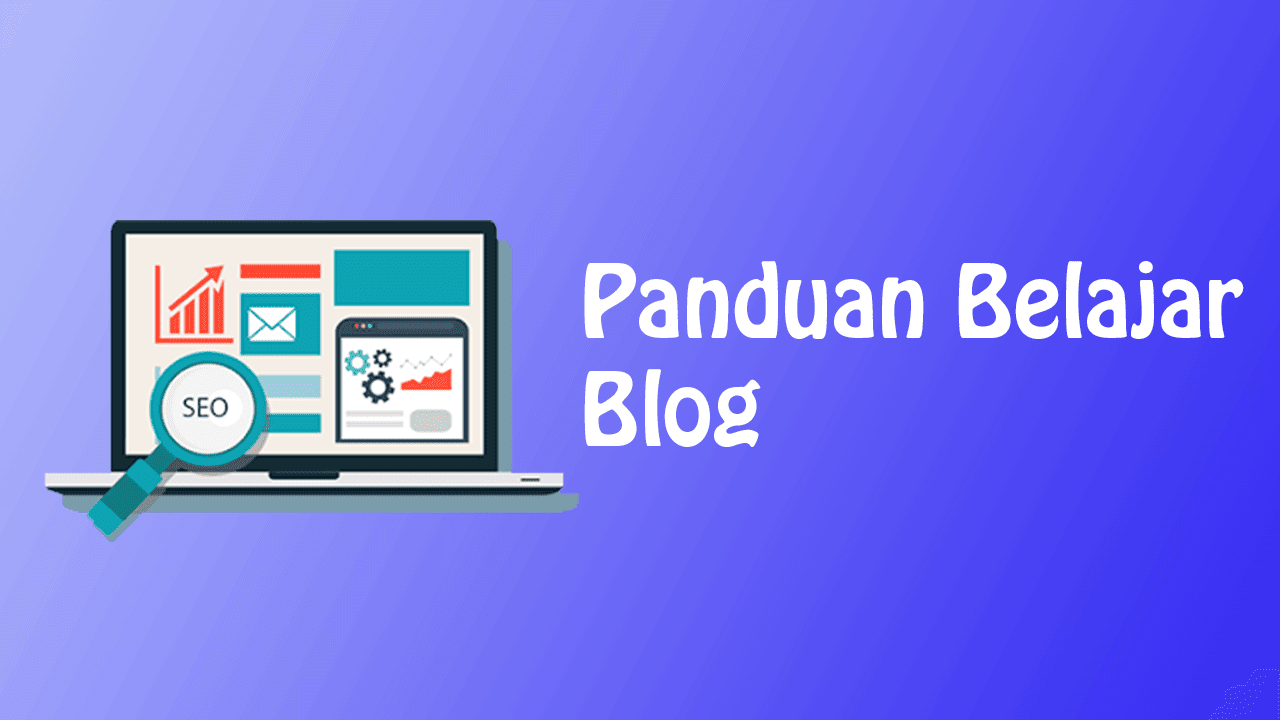 Panduan Lengkap Belajar Blog Bagi Pemula Hingga Mahir