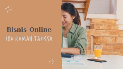 Ide bisnis online untuk ibu rumah tangga