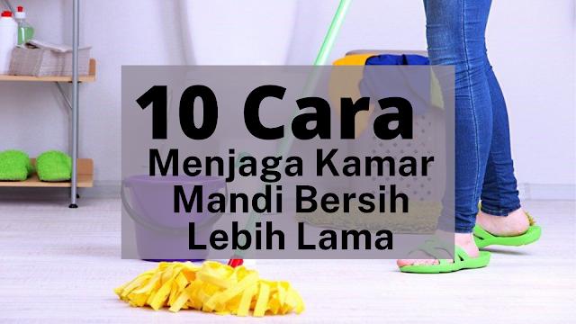 10 Cara Menjaga Kamar Mandi Bersih Lebih Lama