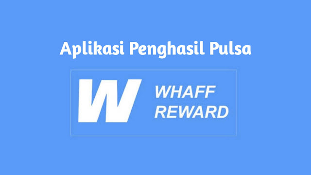 Whaff Reward Penghasil Pulsa Tercepat