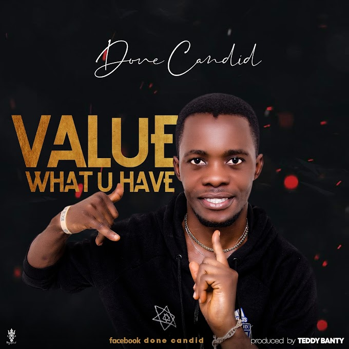 [Music] Done Candid - Value What U Have